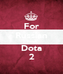 For Russian Free Dota 2 - Personalised Poster A1 size