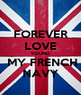 FOREVER LOVE YOUNG  MY FRENCH NAVY - Personalised Poster A1 size