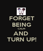 FORGET BEING CALM AND  TURN UP! - Personalised Poster A1 size