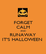 FORGET CALM AND RUNAWAY IT'S HALLOWEEN  - Personalised Poster A1 size