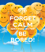 FORGET CALM AND YOU WON'T BE BORED! - Personalised Poster A1 size