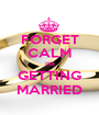 FORGET CALM I'M GETTING MARRIED - Personalised Poster A1 size