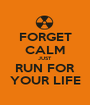 FORGET CALM JUST RUN FOR YOUR LIFE - Personalised Poster A1 size