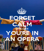 FORGET CALM LIVE LIKE YOU'RE IN AN OPERA - Personalised Poster A1 size