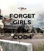 FORGET GIRLS AND LET'S PLAY COD4 - Personalised Poster A1 size