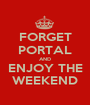 FORGET PORTAL AND ENJOY THE WEEKEND - Personalised Poster A1 size