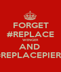 FORGET #REPLACE WENGER AND  #REPLACEPIERS - Personalised Poster A1 size