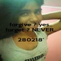 forgive ? yes.. forget ? NEVER..  280218'  - Personalised Poster A1 size