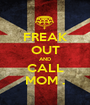 FREAK OUT AND CALL MOM . - Personalised Poster A1 size