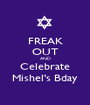 FREAK OUT AND Celebrate Mishel's Bday - Personalised Poster A1 size