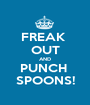 FREAK  OUT AND PUNCH  SPOONS! - Personalised Poster A1 size