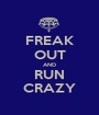 FREAK OUT AND RUN CRAZY - Personalised Poster A1 size