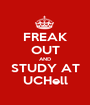 FREAK OUT AND STUDY AT UCHell - Personalised Poster A1 size