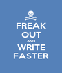 FREAK OUT AND WRITE FASTER - Personalised Poster A1 size