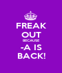 FREAK OUT BECAUSE -A IS BACK! - Personalised Poster A1 size