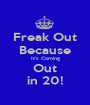 Freak Out Because It's Coming Out in 20! - Personalised Poster A1 size