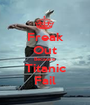 Freak Out Because Titanic Fail - Personalised Poster A1 size