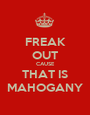 FREAK OUT CAUSE THAT IS MAHOGANY - Personalised Poster A1 size