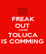 FREAK OUT  CAUSE TOLUCA IS COMMING  - Personalised Poster A1 size