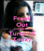 Freak Out Cuz Desiree Turns 16 Today - Personalised Poster A1 size
