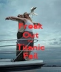 Freak Out For Titanic Fail - Personalised Poster A1 size