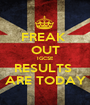 FREAK  OUT IGCSE RESULTS  ARE TODAY - Personalised Poster A1 size