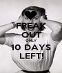 FREAK OUT ONLY 10 DAYS LEFT! - Personalised Poster A1 size