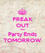 FREAK OUT the Party Ends TOMORROW - Personalised Poster A1 size
