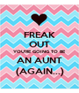FREAK OUT YOU'RE GOING TO BE AN AUNT (AGAIN...) - Personalised Poster A1 size