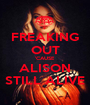 FREAKING OUT 'CAUSE  ALISON STILL ALIVE - Personalised Poster A1 size