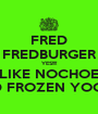 FRED FREDBURGER YES!!!! I LIKE NOCHOES AND FROZEN YOGERT - Personalised Poster A1 size