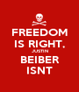 FREEDOM IS RIGHT, JUSTIN BEIBER ISNT - Personalised Poster A1 size