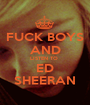 FUCK BOYS AND LISTEN TO  ED SHEERAN - Personalised Poster A1 size