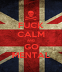 FUCK CALM AND GO MENTAL - Personalised Poster A1 size