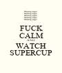 FUCK CALM AND WATCH SUPERCUP - Personalised Poster A1 size
