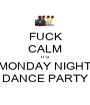 FUCK CALM IT'S MONDAY NIGHT DANCE PARTY - Personalised Poster A1 size