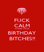 FUCK CALM IT'S MY 19TH BIRTHDAY BITCHES!! - Personalised Poster A1 size