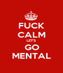 FUCK CALM LET'S GO MENTAL - Personalised Poster A1 size