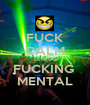 FUCK CALM LETS GO FUCKING  MENTAL - Personalised Poster A1 size