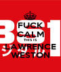 FUCK CALM THIS IS  LAWRENCE WESTON - Personalised Poster A1 size