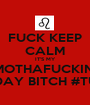 FUCK KEEP CALM IT'S MY MOTHAFUCKIN' BIRTHDAY BITCH #TURNUP - Personalised Poster A1 size