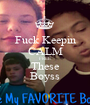 Fuck Keepin CALM FREE These Boyss - Personalised Poster A1 size