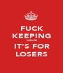 FUCK KEEPING CALM IT'S FOR LOSERS - Personalised Poster A1 size