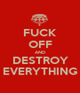 FUCK OFF AND DESTROY EVERYTHING - Personalised Poster A1 size