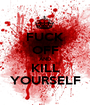 FUCK OFF AND KILL YOURSELF - Personalised Poster A1 size
