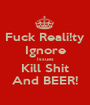 Fuck Reali!ty Ignore Issues Kill Shit And BEER! - Personalised Poster A1 size