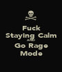 Fuck Staying Calm AND Go Rage Mode - Personalised Poster A1 size