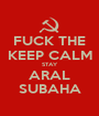 FUCK THE KEEP CALM STAY ARAL SUBAHA - Personalised Poster A1 size