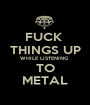 FUCK  THINGS UP WHILE LISTENING  TO METAL - Personalised Poster A1 size