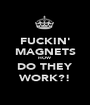 FUCKIN' MAGNETS HOW DO THEY WORK?! - Personalised Poster A1 size